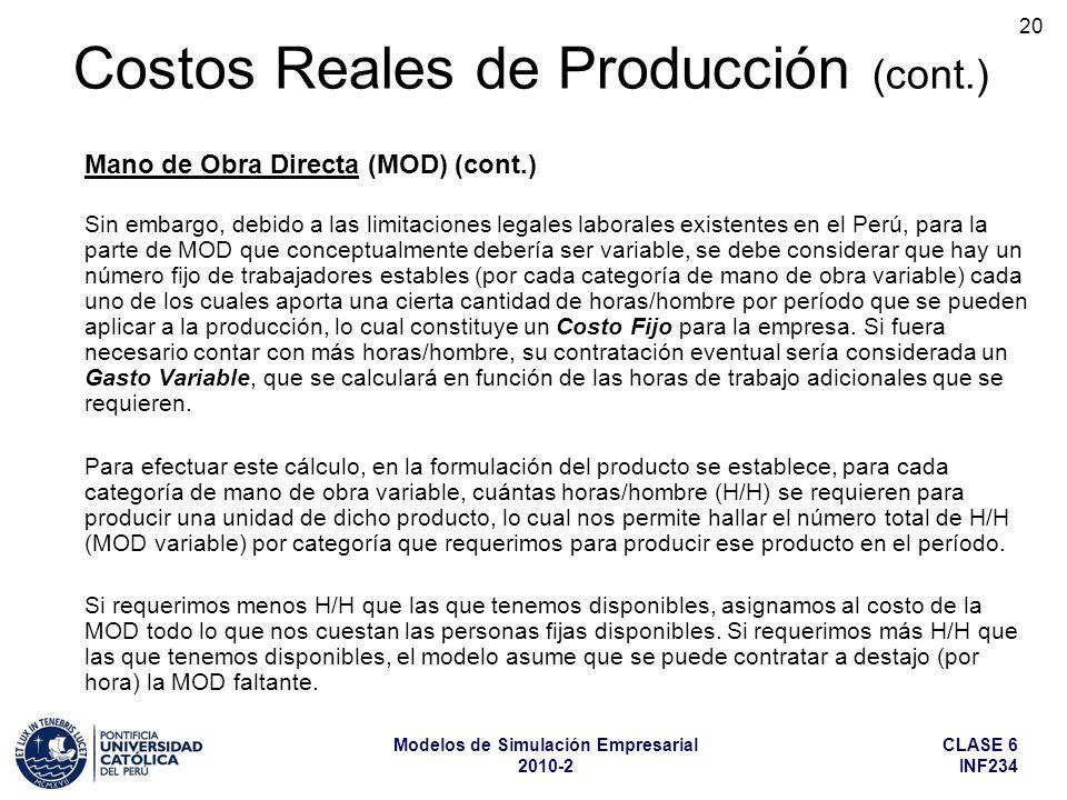 CLASE 6 INF234 Modelos de Simulación Empresarial 2010-2 20 Sin embargo, debido a las limitaciones legales laborales existentes en el Perú, para la par