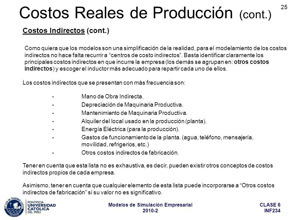 CLASE 6 INF234 Modelos de Simulación Empresarial 2010-2 25 Como quiera que los modelos son una simplificación de la realidad, para el modelamiento de