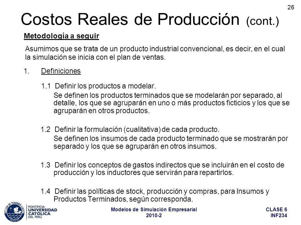 CLASE 6 INF234 Modelos de Simulación Empresarial 2010-2 26 1.Definiciones 1.1 Definir los productos a modelar. Se definen los productos terminados que