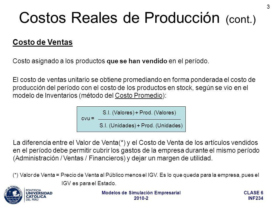 CLASE 6 INF234 Modelos de Simulación Empresarial 2010-2 4 Costos Reales de Producción (cont.) El costo de ventas es un concepto aplicable a las empresas industriales y comerciales, que trabajan con productos almacenables (productos terminados o mercaderías), pero por extensión se puede aplicar también a algunas empresas que prestan servicios.