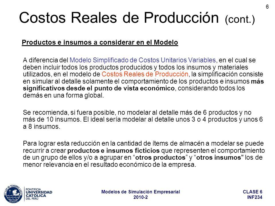 CLASE 6 INF234 Modelos de Simulación Empresarial 2010-2 7 Por lo tanto, al modelar los productos terminados que la empresa fabrica se podrían considerar: a) Productos Reales (se modelan en detalle, en cantidades y valores) b) Productos Ficticios (se modelan en detalle, en cantidades y valores) c) Otros Productos Terminados (se consideran globalmente, por su valor económico total) Costos Reales de Producción (cont.) Productos e insumos a considerar en el Modelo