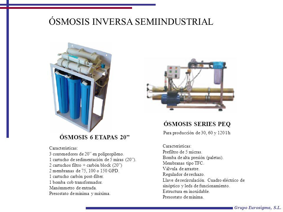 ÓSMOSIS INVERSA SEMIINDUSTRIAL ÓSMOSIS 6 ETAPAS 20 ÓSMOSIS SERIES PEQ Para producción de 30, 60 y 120 l/h Características: 3 contenedores de 20 en pol