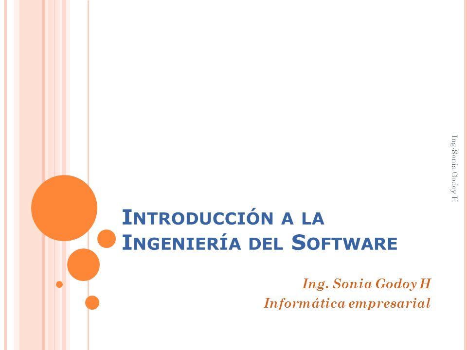 I NTRODUCCIÓN A LA I NGENIERÍA DEL S OFTWARE Ing. Sonia Godoy H Informática empresarial Ing-Sonia Godoy H