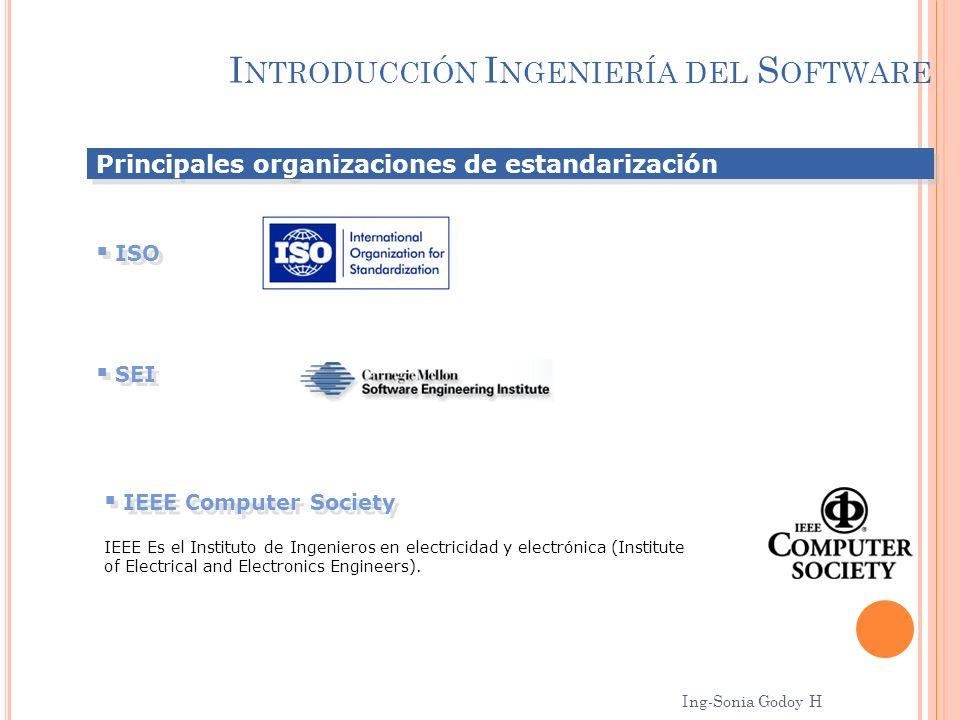 I NTRODUCCIÓN I NGENIERÍA DEL S OFTWARE Principales organizaciones de estandarización ISO SEI IEEE Computer Society IEEE Es el Instituto de Ingenieros
