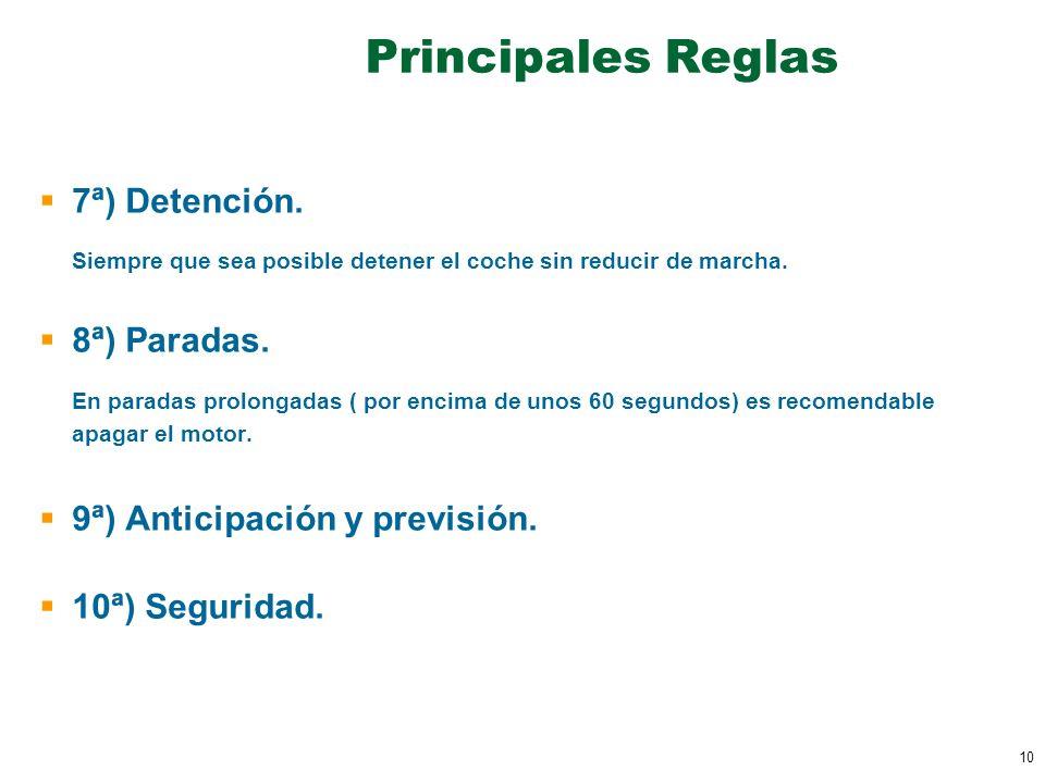 10 Principales Reglas 7ª) Detención. Siempre que sea posible detener el coche sin reducir de marcha. 8ª) Paradas. En paradas prolongadas ( por encima