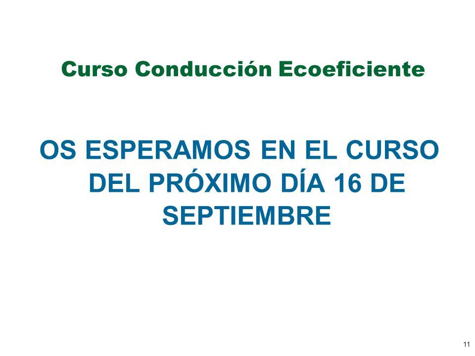 11 Curso Conducción Ecoeficiente OS ESPERAMOS EN EL CURSO DEL PRÓXIMO DÍA 16 DE SEPTIEMBRE