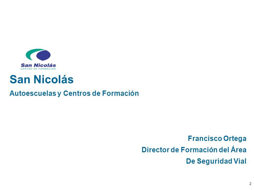 2 San Nicolás Autoescuelas y Centros de Formación Francisco Ortega Director de Formación del Área De Seguridad Vial