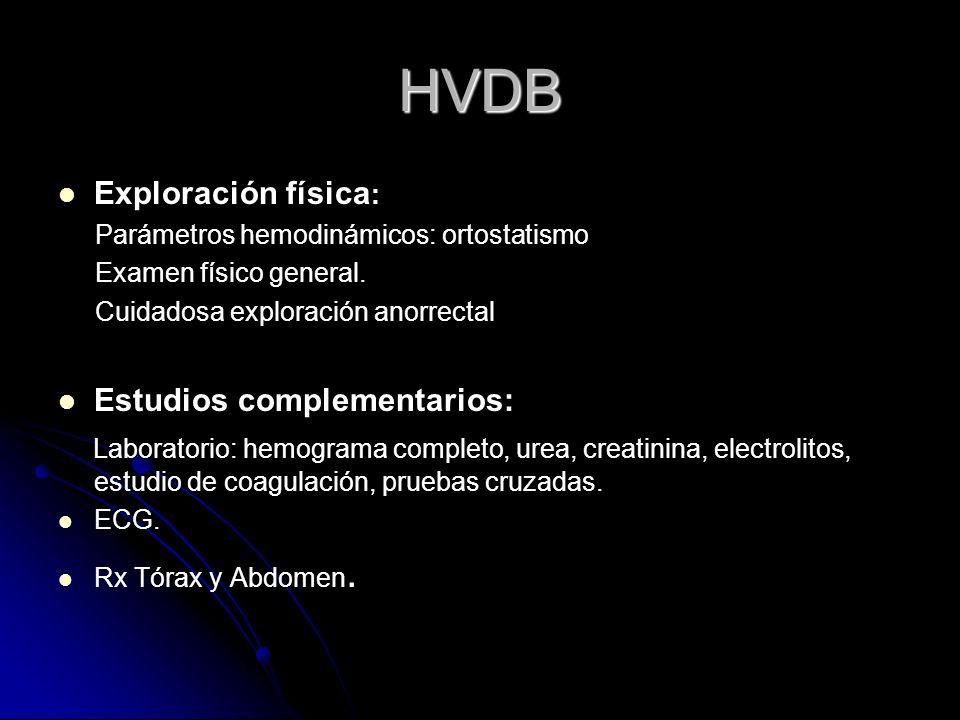 HVDB Exploración física : Parámetros hemodinámicos: ortostatismo Examen físico general. Cuidadosa exploración anorrectal Estudios complementarios: Lab