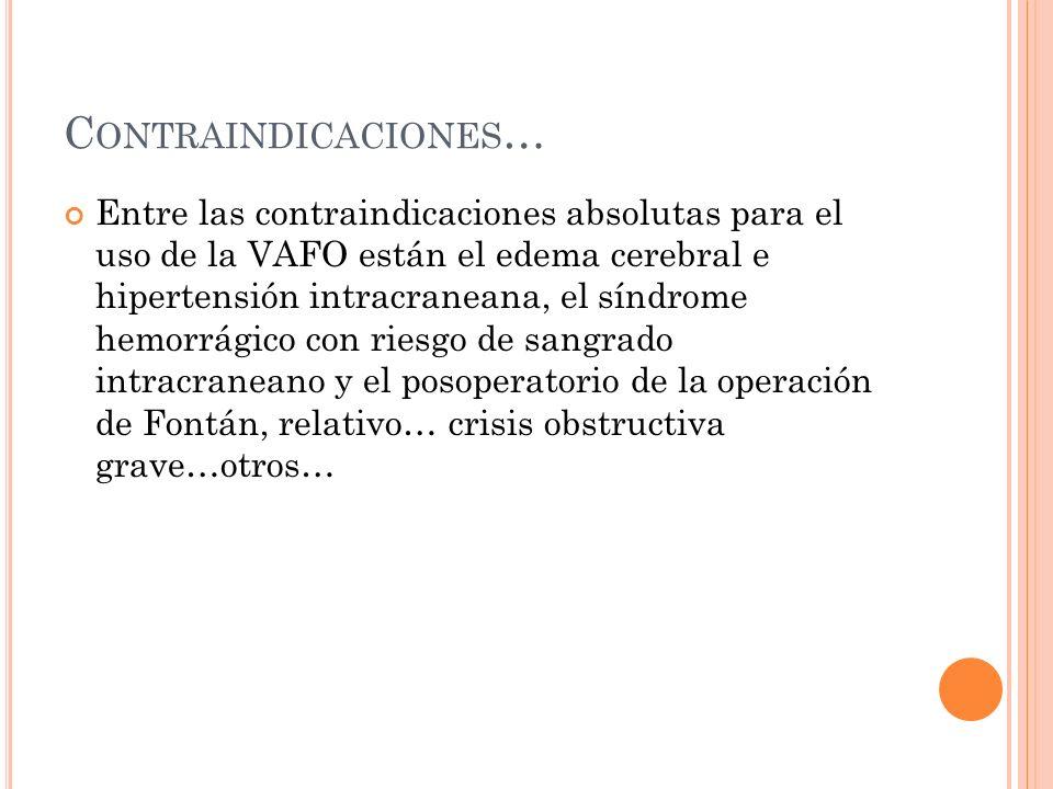 C ONTRAINDICACIONES … Entre las contraindicaciones absolutas para el uso de la VAFO están el edema cerebral e hipertensión intracraneana, el síndrome
