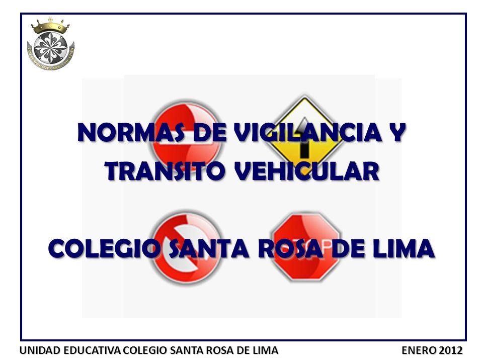 UNIDAD EDUCATIVA COLEGIO SANTA ROSA DE LIMA ENERO 2012 NORMAS DE VIGILANCIA Y TRANSITO VEHICULAR COLEGIO SANTA ROSA DE LIMA NORMAS DE VIGILANCIA Y TRA