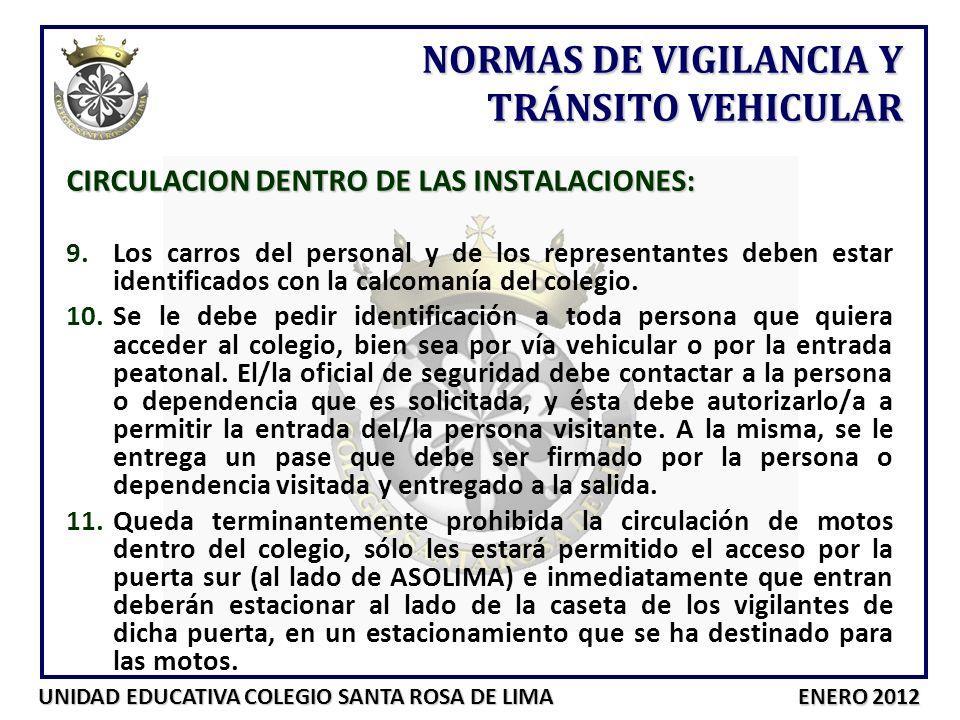UNIDAD EDUCATIVA COLEGIO SANTA ROSA DE LIMA ENERO 2012 CIRCULACION DENTRO DE LAS INSTALACIONES: 9.Los carros del personal y de los representantes debe