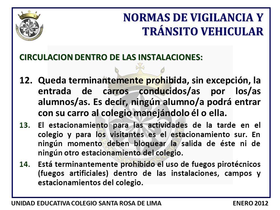 UNIDAD EDUCATIVA COLEGIO SANTA ROSA DE LIMA ENERO 2012 CIRCULACION DENTRO DE LAS INSTALACIONES: 12.Queda terminantemente prohibida, sin excepción, la