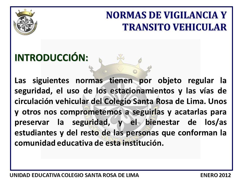 UNIDAD EDUCATIVA COLEGIO SANTA ROSA DE LIMA ENERO 2012 INTRODUCCIÓN: Las siguientes normas tienen por objeto regular la seguridad, el uso de los estac
