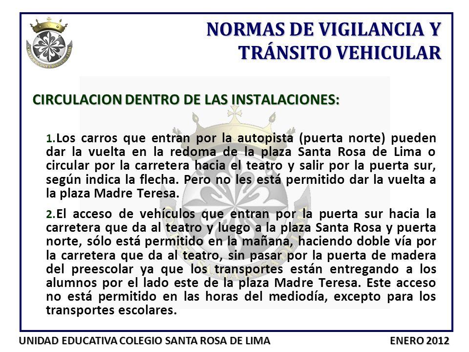 UNIDAD EDUCATIVA COLEGIO SANTA ROSA DE LIMA ENERO 2012 CIRCULACION DENTRO DE LAS INSTALACIONES: 1. Los carros que entran por la autopista (puerta nort