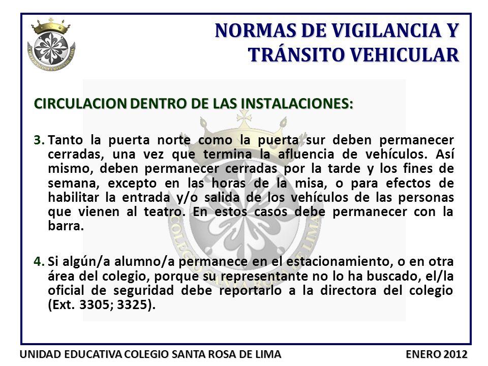 UNIDAD EDUCATIVA COLEGIO SANTA ROSA DE LIMA ENERO 2012 CIRCULACION DENTRO DE LAS INSTALACIONES: 3.Tanto la puerta norte como la puerta sur deben perma