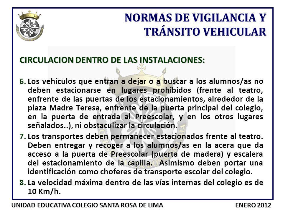 UNIDAD EDUCATIVA COLEGIO SANTA ROSA DE LIMA ENERO 2012 CIRCULACION DENTRO DE LAS INSTALACIONES: 6.Los vehículos que entran a dejar o a buscar a los al
