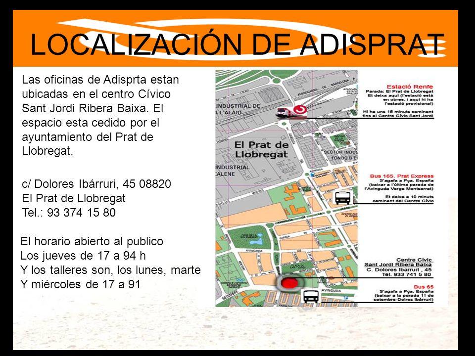 LOCALIZACIÓN DE ADISPRAT c/ Dolores Ibárruri, 45 08820 El Prat de Llobregat Tel.: 93 374 15 80 Las oficinas de Adisprta estan ubicadas en el centro Cí