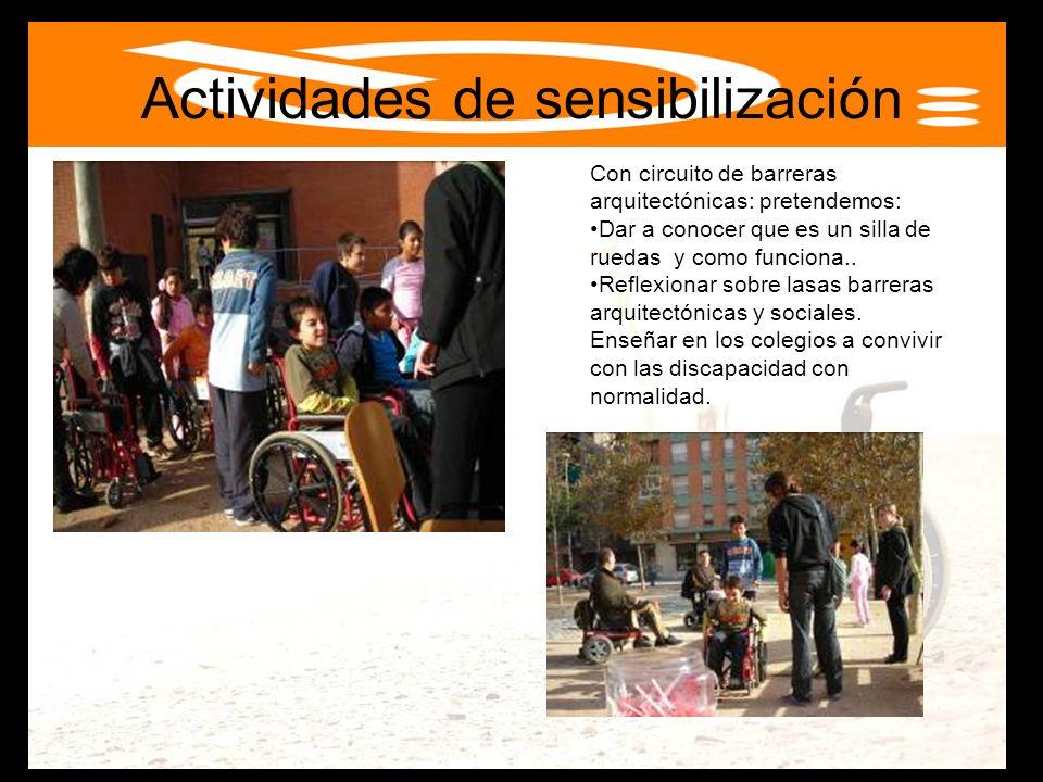 Actividades de sensibilización Con circuito de barreras arquitectónicas: pretendemos: Dar a conocer que es un silla de ruedas y como funciona..Dar a c