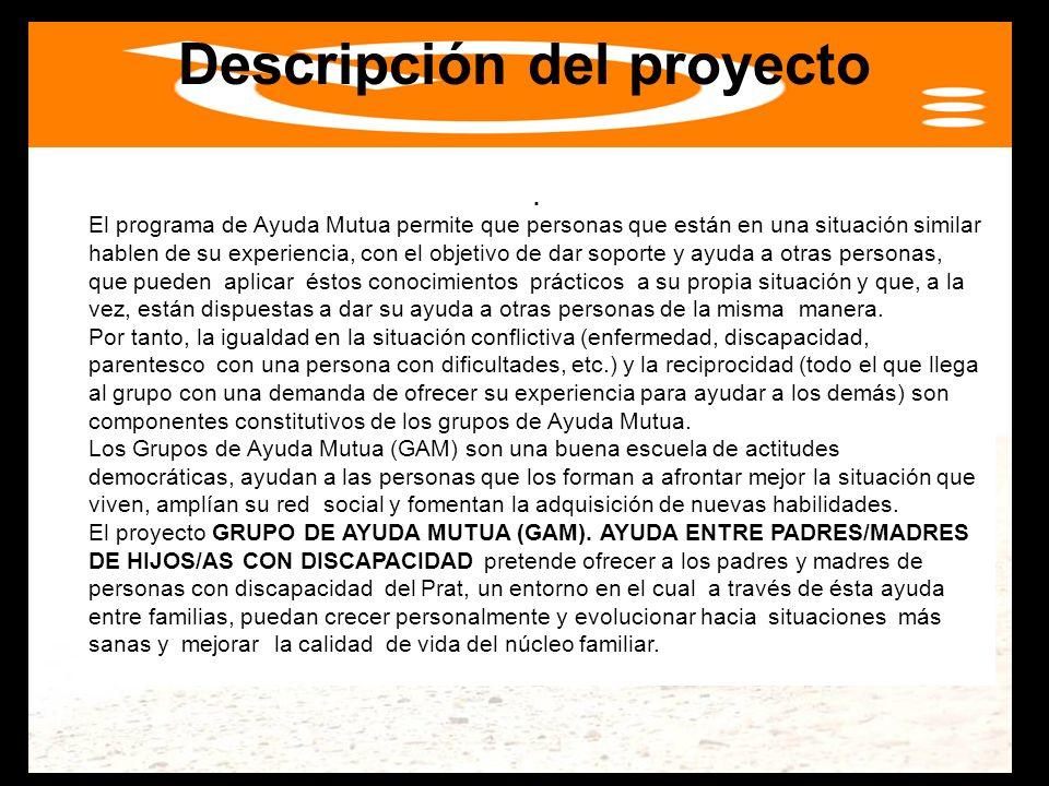 Descripción del proyecto. El programa de Ayuda Mutua permite que personas que están en una situación similar hablen de su experiencia, con el objetivo