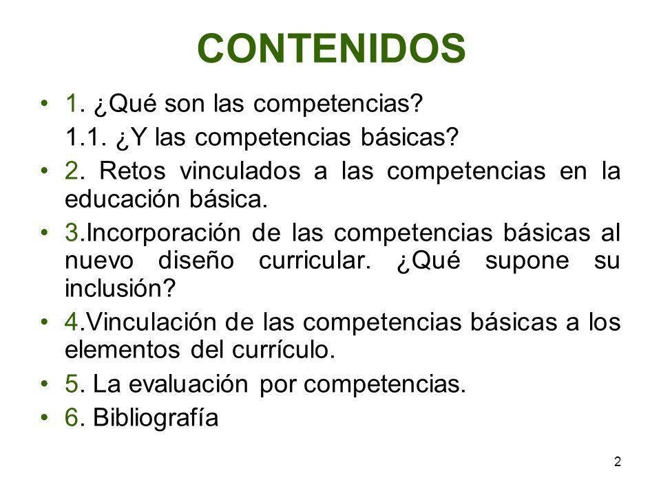 2 CONTENIDOS 1. ¿Qué son las competencias? 1.1. ¿Y las competencias básicas? 2. Retos vinculados a las competencias en la educación básica. 3.Incorpor