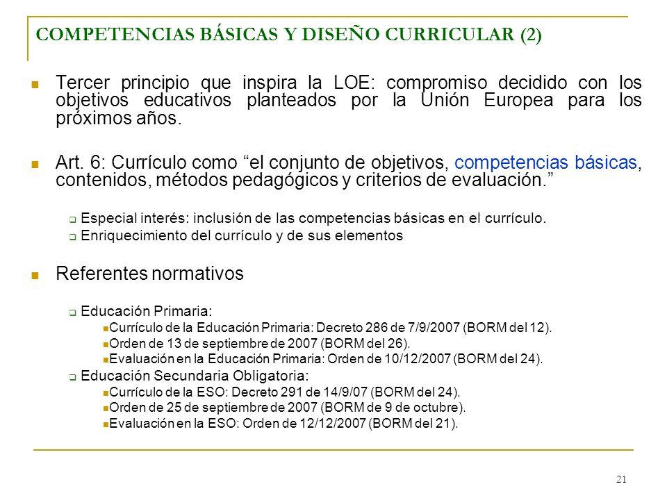 21 COMPETENCIAS BÁSICAS Y DISEÑO CURRICULAR (2) Tercer principio que inspira la LOE: compromiso decidido con los objetivos educativos planteados por l