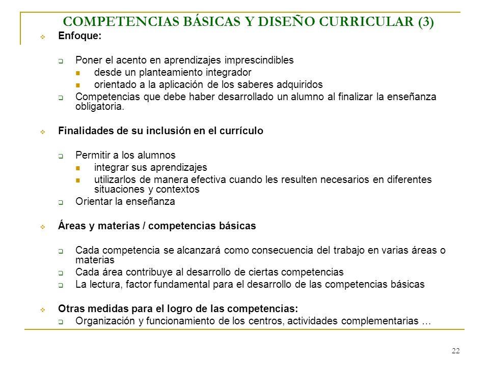 22 COMPETENCIAS BÁSICAS Y DISEÑO CURRICULAR (3) Enfoque: Poner el acento en aprendizajes imprescindibles desde un planteamiento integrador orientado a