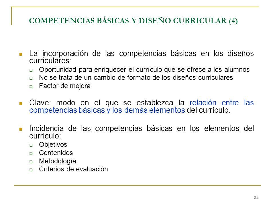 23 COMPETENCIAS BÁSICAS Y DISEÑO CURRICULAR (4) La incorporación de las competencias básicas en los diseños curriculares : Oportunidad para enriquecer