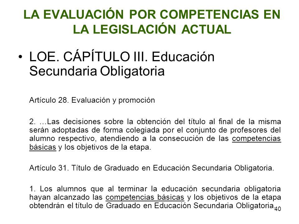 40 LA EVALUACIÓN POR COMPETENCIAS EN LA LEGISLACIÓN ACTUAL LOE. CÁPÍTULO III. Educación Secundaria Obligatoria Artículo 28. Evaluación y promoción 2.
