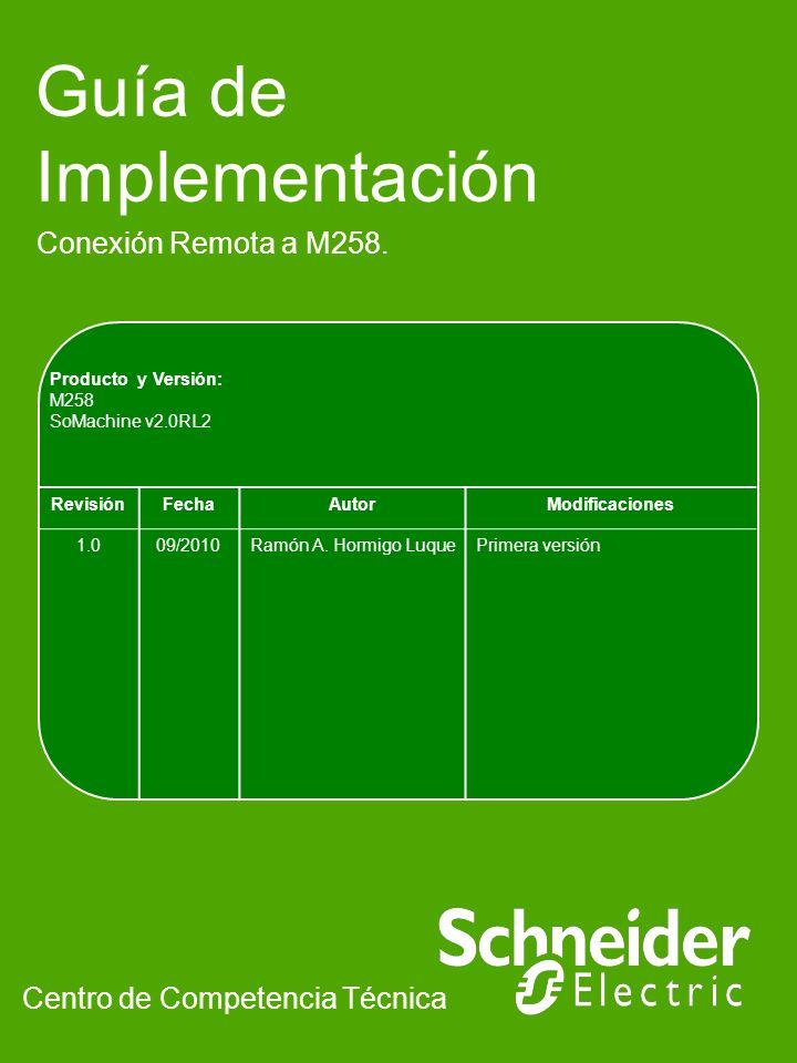 Guía de Implementación Conexión Remota a M258. Centro de Competencia Técnica Producto y Versión: M258 SoMachine v2.0RL2 RevisiónFechaAutorModificacion