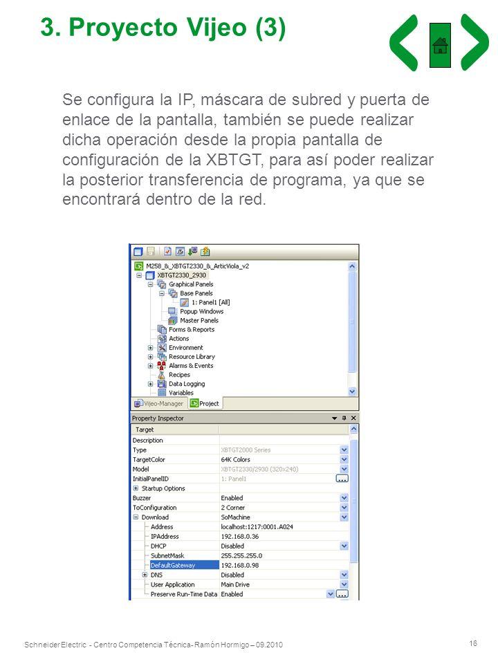 16 Schneider Electric - Centro Competencia Técnica- Ramón Hormigo – 09.2010 3. Proyecto Vijeo (3) Se configura la IP, máscara de subred y puerta de en