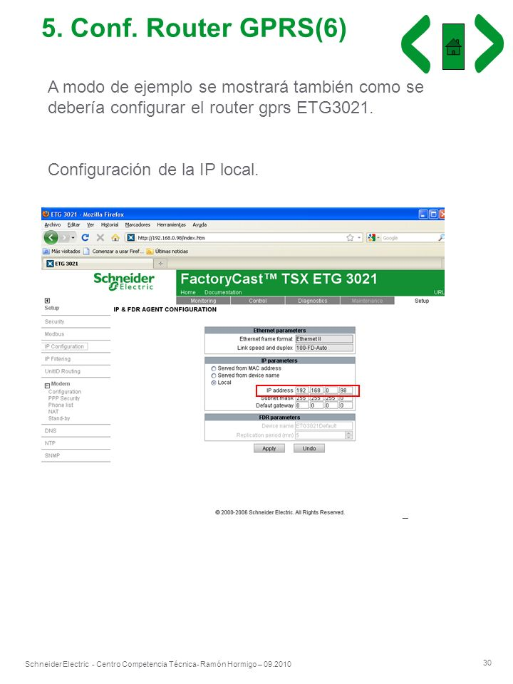 30 Schneider Electric - Centro Competencia Técnica- Ramón Hormigo – 09.2010 5. Conf. Router GPRS(6) A modo de ejemplo se mostrará también como se debe