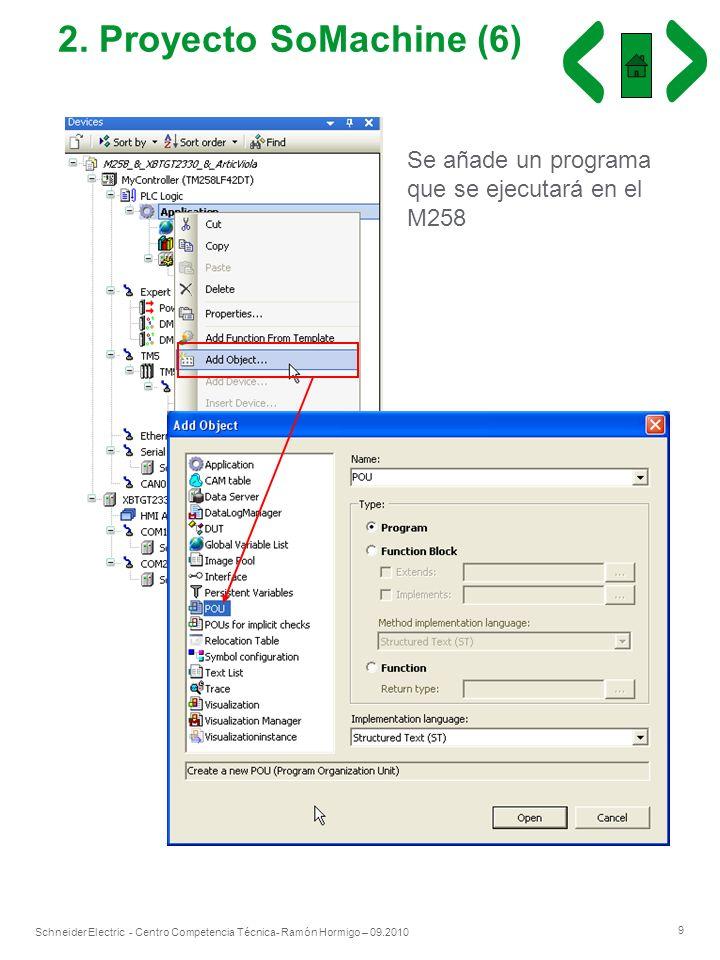 9 Schneider Electric - Centro Competencia Técnica- Ramón Hormigo – 09.2010 2. Proyecto SoMachine (6) Se añade un programa que se ejecutará en el M258