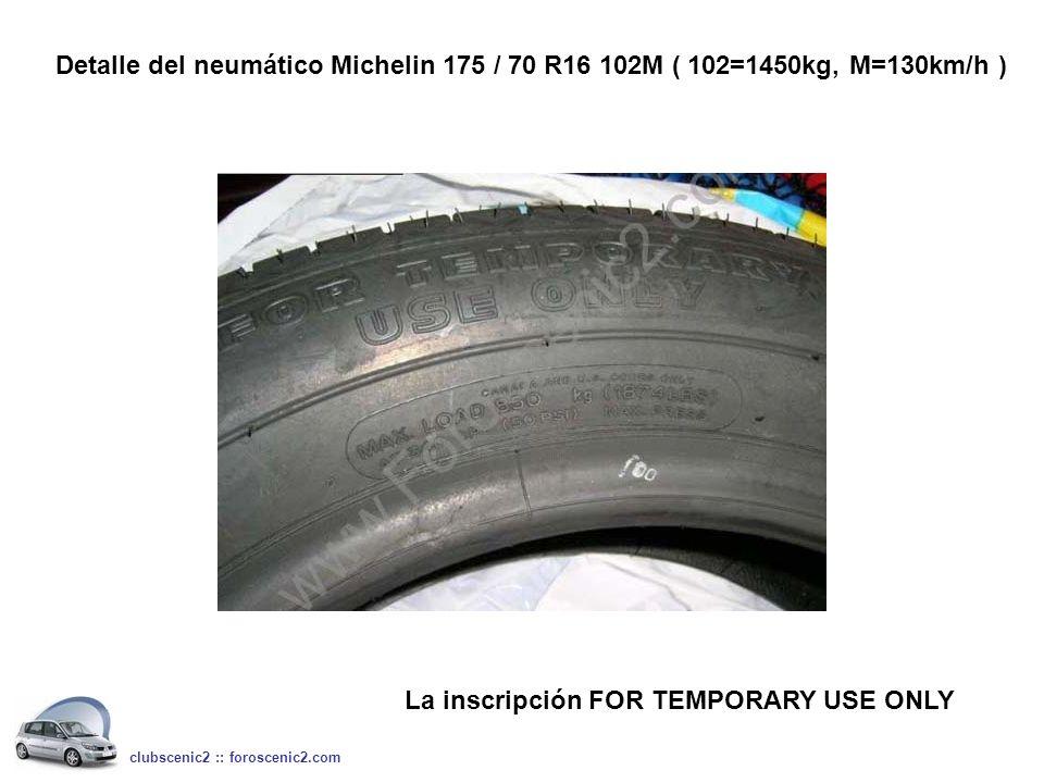 clubscenic2 :: foroscenic2.com Detalle del neumático Michelin 175 / 70 R16 102M ( 102=1450kg, M=130km/h ) La inscripción FOR TEMPORARY USE ONLY