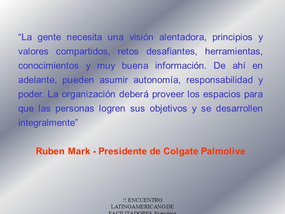 !! ENCUENTRO LATINOAMERICANO DE FACILITADORES. Francisco Fernández.Nov/2000 La gente necesita una visión alentadora, principios y valores compartidos,