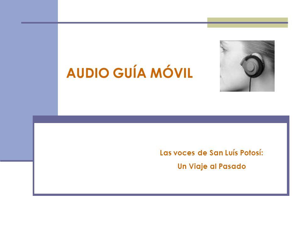 Las voces de San Luís Potosí: Un Viaje al Pasado AUDIO GUÍA MÓVIL