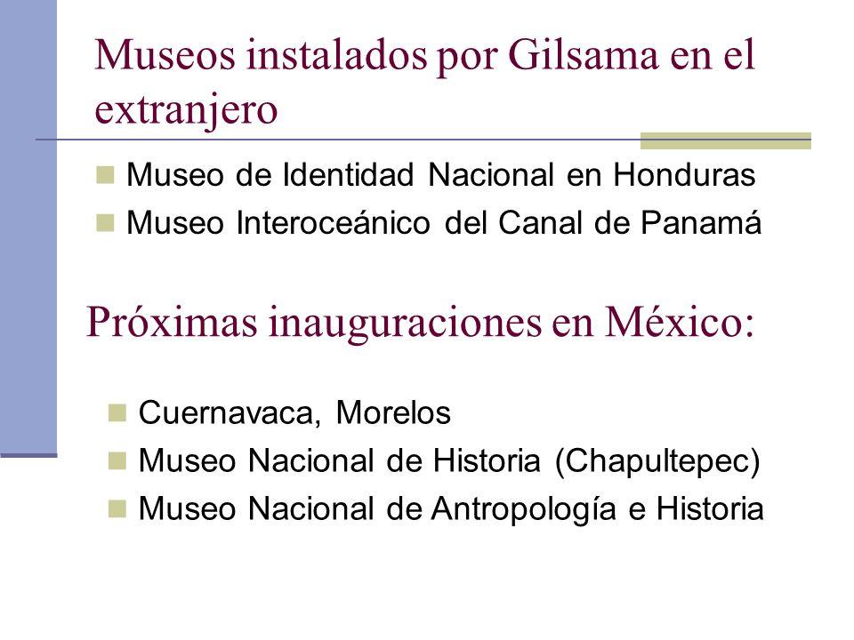 Museos instalados por Gilsama en el extranjero Museo de Identidad Nacional en Honduras Museo Interoceánico del Canal de Panamá Próximas inauguraciones