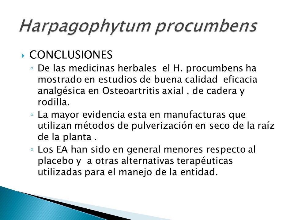 CONCLUSIONES De las medicinas herbales el H. procumbens ha mostrado en estudios de buena calidad eficacia analgésica en Osteoartritis axial, de cadera