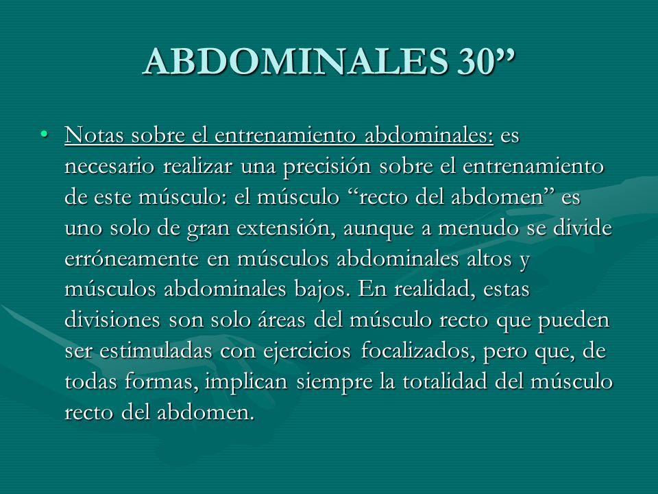 ABDOMINALES 30 Notas sobre el entrenamiento abdominales: es necesario realizar una precisión sobre el entrenamiento de este músculo: el músculo recto