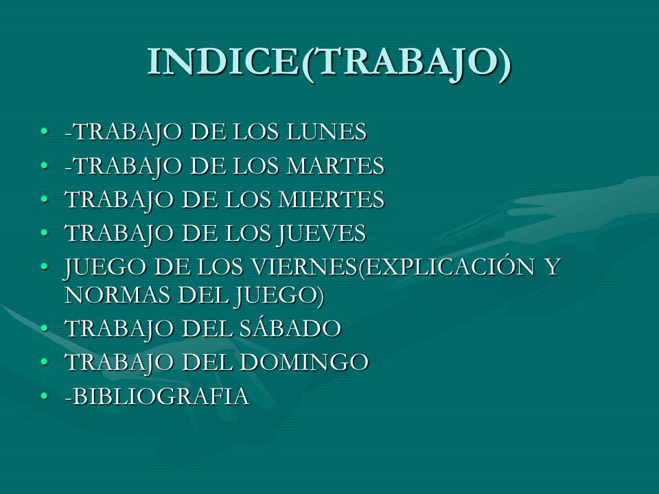 INDICE(TRABAJO) -TRABAJO DE LOS LUNES-TRABAJO DE LOS LUNES -TRABAJO DE LOS MARTES-TRABAJO DE LOS MARTES TRABAJO DE LOS MIERTESTRABAJO DE LOS MIERTES T