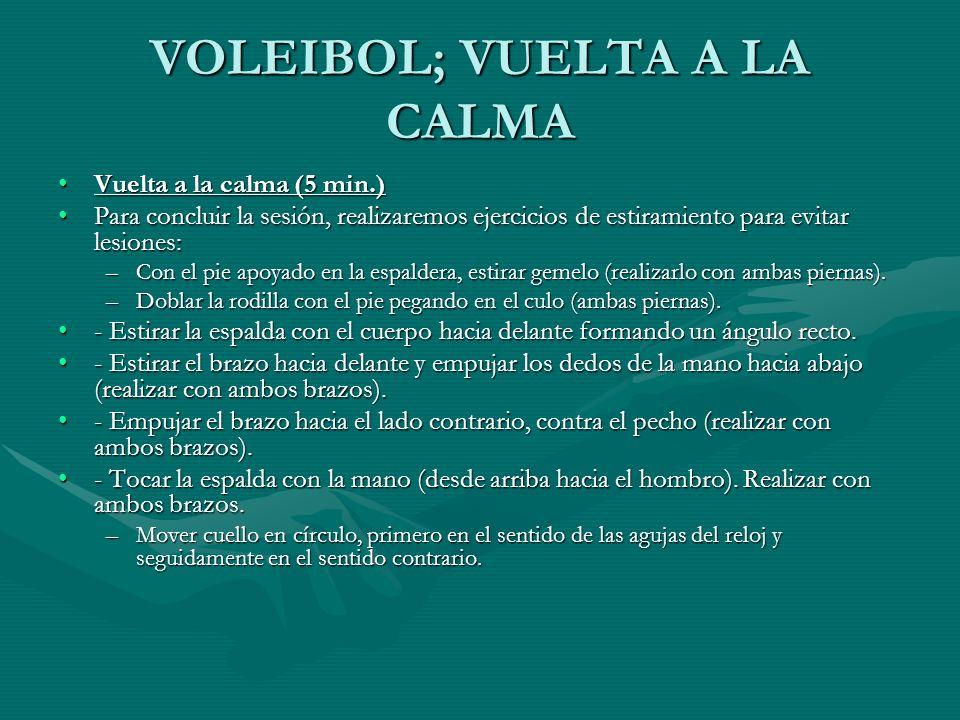 VOLEIBOL; VUELTA A LA CALMA Vuelta a la calma (5 min.)Vuelta a la calma (5 min.) Para concluir la sesión, realizaremos ejercicios de estiramiento para