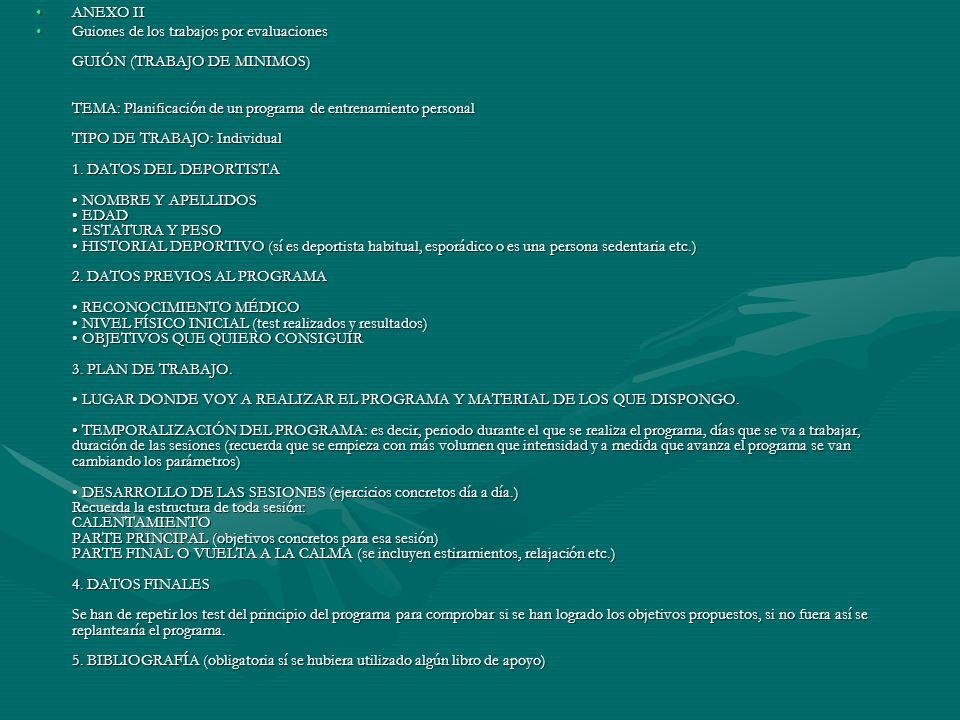 ANEXO IIANEXO II Guiones de los trabajos por evaluaciones GUIÓN (TRABAJO DE MINIMOS) TEMA: Planificación de un programa de entrenamiento personal TIPO