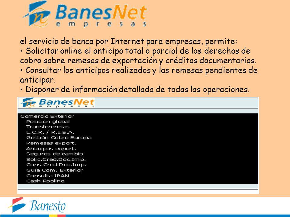 el servicio de banca por Internet para empresas, permite: Solicitar online el anticipo total o parcial de los derechos de cobro sobre remesas de expor