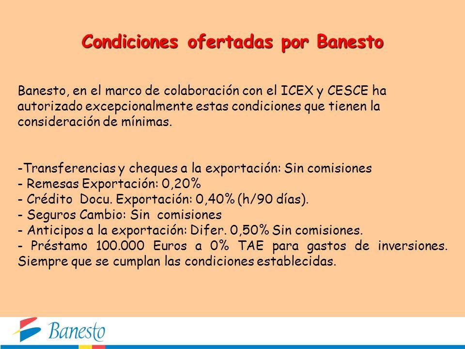 Condiciones ofertadas por Banesto Banesto, en el marco de colaboración con el ICEX y CESCE ha autorizado excepcionalmente estas condiciones que tienen