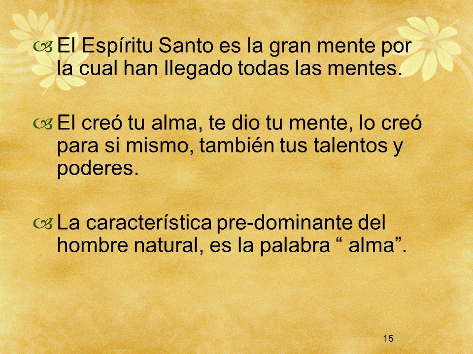 15 El Espíritu Santo es la gran mente por la cual han llegado todas las mentes. El creó tu alma, te dio tu mente, lo creó para si mismo, también tus t