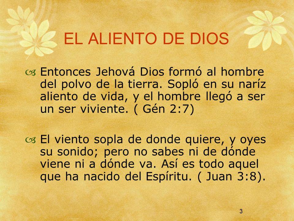 3 EL ALIENTO DE DIOS Entonces Jehová Dios formó al hombre del polvo de la tierra. Sopló en su naríz aliento de vida, y el hombre llegó a ser un ser vi