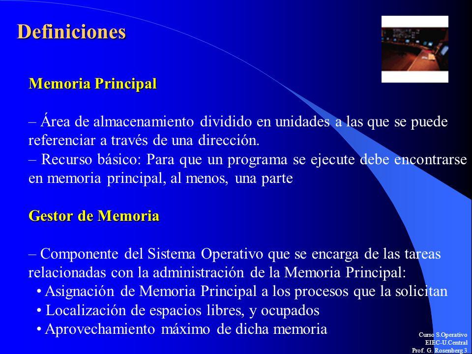 Curso S.Operativo EIEC-U.Central Prof. G. Rosenberg 3 Definiciones Memoria Principal – Área de almacenamiento dividido en unidades a las que se puede