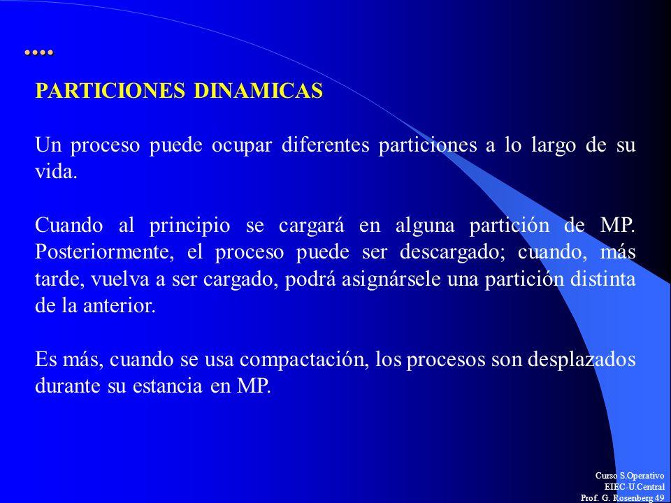 Curso S.Operativo EIEC-U.Central Prof. G. Rosenberg 49.... PARTICIONES DINAMICAS Un proceso puede ocupar diferentes particiones a lo largo de su vida.