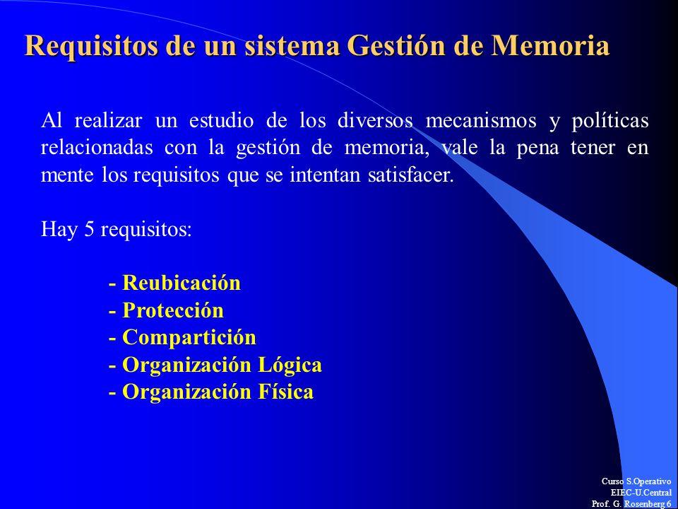 Curso S.Operativo EIEC-U.Central Prof. G. Rosenberg 6 Requisitos de un sistema Gestión de Memoria Al realizar un estudio de los diversos mecanismos y
