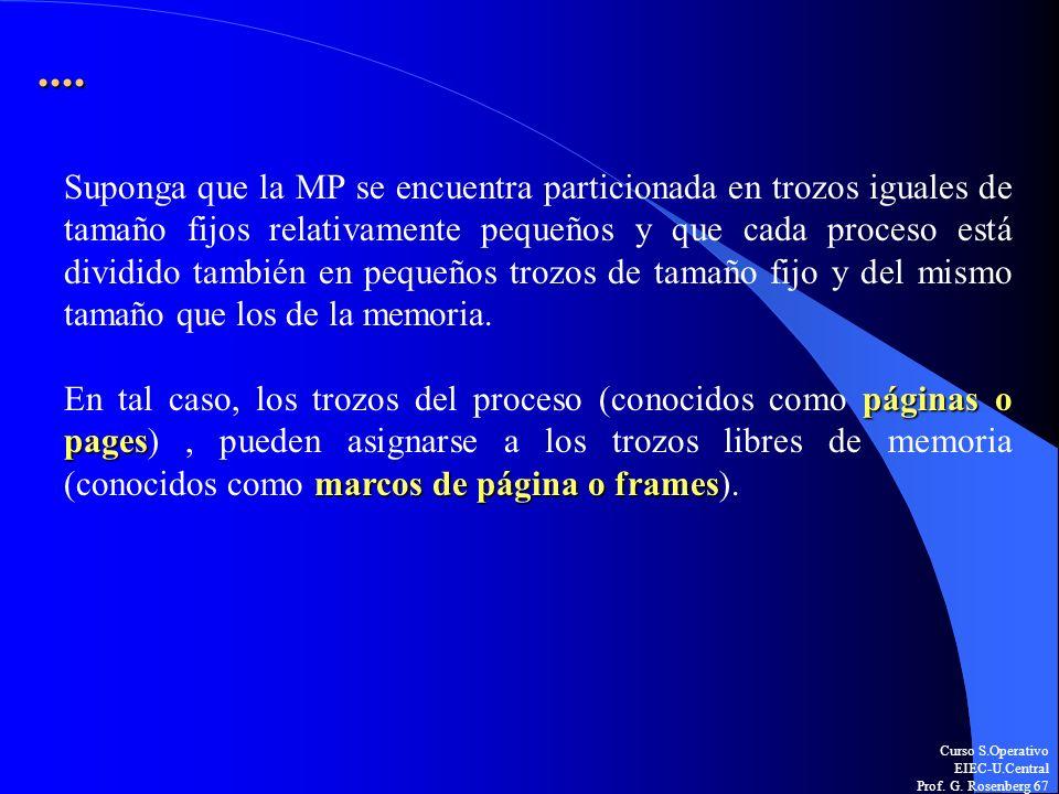 Curso S.Operativo EIEC-U.Central Prof. G. Rosenberg 67.... Suponga que la MP se encuentra particionada en trozos iguales de tamaño fijos relativamente