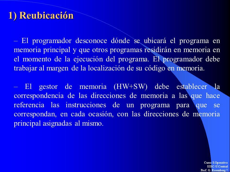 Curso S.Operativo EIEC-U.Central Prof. G. Rosenberg 7 1) Reubicación – El programador desconoce dónde se ubicará el programa en memoria principal y qu